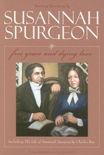 Download Sussannah Spurgeon: Free Grace and Dying Love (Morning Devotions with the Life of Susannah Spurgeon) pdf epub
