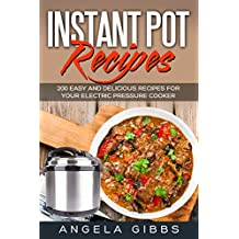 Instant Pot Recipes: 200 Easy and Delicious Recipes for Your Electric Pressure Cooker