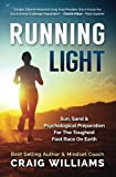 Running Light: Sun, Sand & The Psychological Preparation For The Toughest Foot Race On Earth, The Marathon Des Sables.: Sun, Sand & The Psychological Foot Race On Earth, The Marathon Des Sables.
