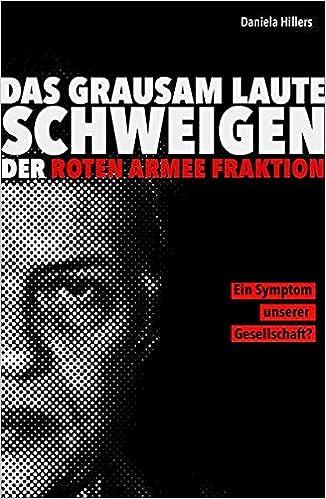 Das grausam laute Schweigen der Roten Armee Fraktion.: Ein Symptom unserer Gesellschaft?: Amazon.de: Hillers, Daniela: Bücher