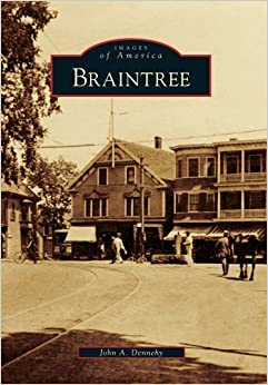 Braintree (Images of America) by John A. Dennehy (2010-04-07)