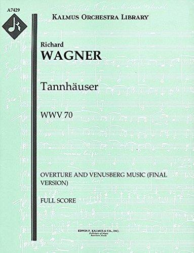 - Tannhäuser, WWV 70 (Overture and Venusberg Music (final version)): Full Score [A7429]