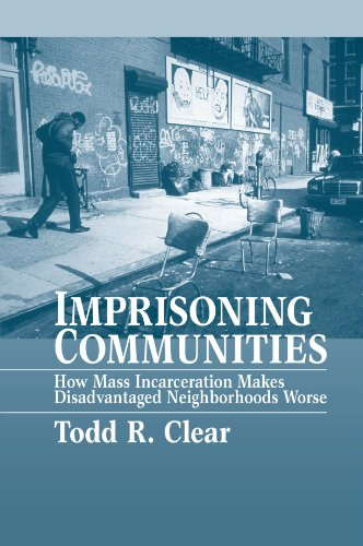 Imprisoning Communities: How Mass Incarceration Makes Disadvantaged Neighborhoods Worse (Studies in Crime and Public Policy) (Best Urban Neighborhoods In America)