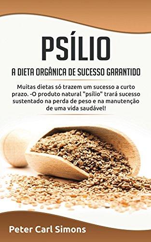 Psílio –  a dieta orgânica de sucesso garantido: Muitas dietas só trazem um sucesso a curto prazo. -O produto natural
