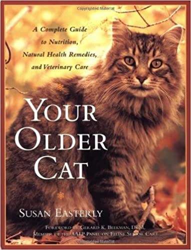 Your older cat a complete guide to nutrition natural health your older cat a complete guide to nutrition natural health remedies and veterinary care susan easterly 9780743224550 amazon books fandeluxe Gallery