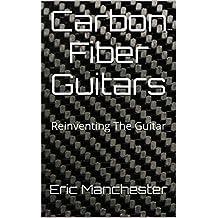 Carbon Fiber Guitars: Reinventing The Guitar