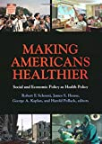 img - for Making Americans Healthier: Social and Economic Policy as Health Policy (National Poverty Center Series on Poverty and Public Policy) book / textbook / text book