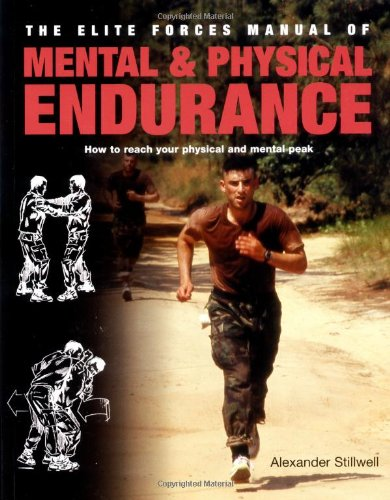 Elite Forces Manual of Mental and Physical Endurance: How to Reach Your Physical and Mental (Elite Forces Manual)