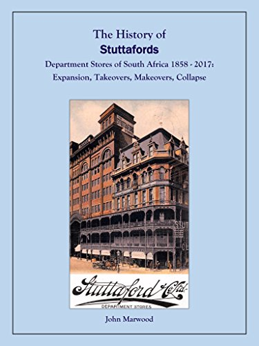 The History of Stuttafords Department Stores of South Africa 1858 - 2017: Expansion, Takeovers, Makeovers, - Africa South Store