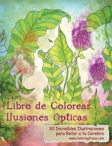 Libro de Colorear Ilusiones Opticas 30 Increibles Ilustraciones para Retar a tu Cerebro Volume 1 (Libros de Colorear Ilusiones Opticas para Adultos)