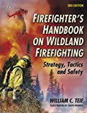 Firefighter's Handbook on Wildland Firefighting, William C. Teie, 1931301166