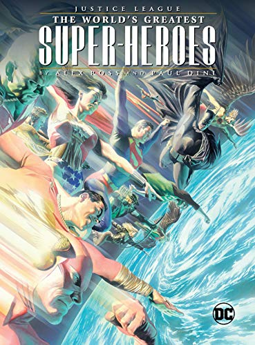 Justice League: The World's Greatest Superheroes by Alex Ross & Paul Dini Alex Ross Super Heroes