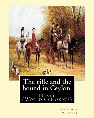 The rifle and the hound in Ceylon. By: Sir Samuel W.(White) Baker: In this deeply touching tear-jerker, Michelle Cole tells the unforgettable, moving ... change another young girl's life, forever.