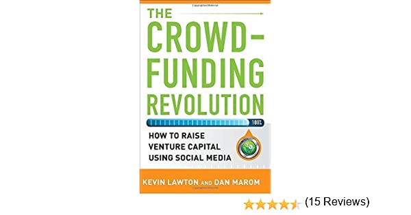 The Crowdfunding Revolution: How to Raise Venture Capital Using Social Media by Kevin Lawton Dan Marom 2012-12-04: Amazon.es: Kevin Lawton Dan Marom: Libros