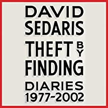 Theft by Finding: Diaries (1977-2002) Audiobook by David Sedaris Narrated by David Sedaris