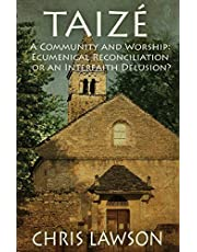 Taize: A Community and Worship: Ecumenical Reconciliation or an Interfaith Delusion?