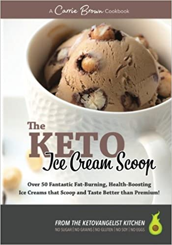 The keto ice cream scoop 52 amazingly delicious ice creams and the keto ice cream scoop 52 amazingly delicious ice creams and frozen treats for your low carb high fat life carrie brown rekka jay brian williamson ccuart Gallery