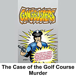 Gangbusters: The Case of the Golf Course Murder