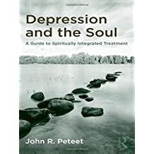 Depression and the Soul: A Guide to Spiritually Integrated Treatment