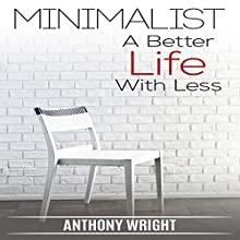 Minimalist: A Better Life with Less: Blissful Living, Book 2 Audiobook by Anthony Wright Narrated by Bob D