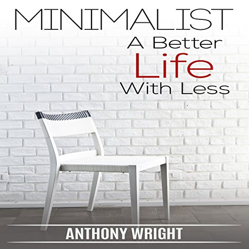 Minimalist: A Better Life with Less: Blissful Living, Book 2