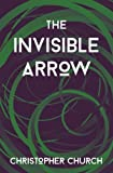The Invisible Arrow (The Mason Braithwaite Paranormal Mystery Series) (Volume 6)