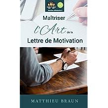 Maîtriser l'Art de la Lettre de Motivation: ...et décrocher plus d'entretiens d'embauche (French Edition)