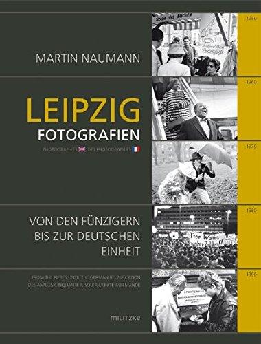 Leipzig: Fotografien von den Fünfzigern bis zur Deutschen EInheit
