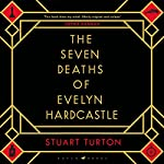 The Seven Deaths of Evelyn Hardcastle | Stuart Turton