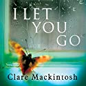 I Let You Go Hörbuch von Clare Mackintosh Gesprochen von: David Thorpe, Julia Barrie