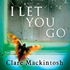 I Let You Go Audiobook by Clare Mackintosh Narrated by David Thorpe, Julia Barrie