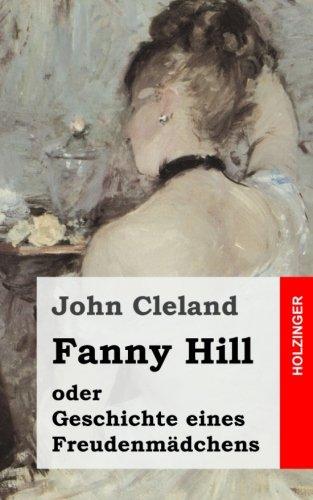 Fanny Hill oder Geschichte eines Freudenmädchens Taschenbuch – 6. Februar 2013 John Cleland 1482371596 Literature: Classics FICTION / Classics