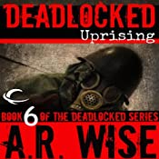 Deadlocked 6: Uprising | A. R. Wise
