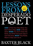 img - for Lessons from a Desperado Poet: How to Find Your Way When You Don't Have a Map, How to Win the Game When You Don't Know the Rules, and When Someone ... What They Really Mean Is They Can't Do It. book / textbook / text book