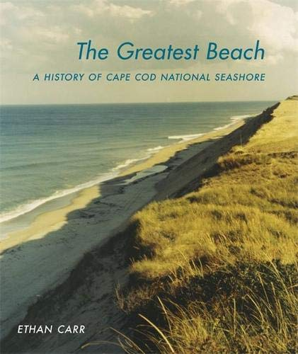 The Greatest Beach: A History of the Cape Cod National Seashore (Designing the American Park Ser.)
