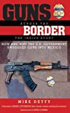 img - for Guns Across the Border: How and Why the U.S. Government Smuggled Guns into Mexico: The Inside Story book / textbook / text book