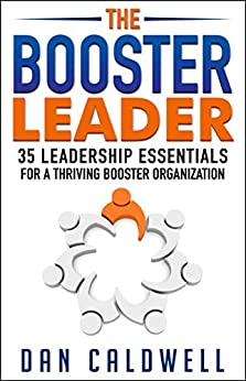 The Booster Leader: 35 Leadership Essentials for a Thriving Booster Organization by [Caldwell, Dan]