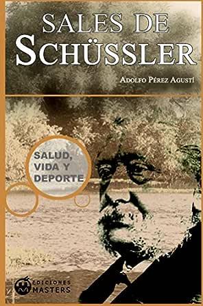 Curación Con Las Sales De Schussler Spanish Edition Ebook Agusti Adolfo Pérez Kindle Store