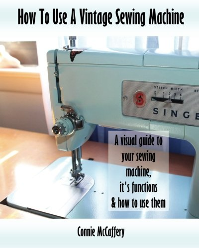 How To Use A Vintage Sewing Machine Connie McCaffery 40 Inspiration How To Use Your Sewing Machine