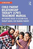 CPRT Package: Child Parent Relationship Therapy (CPRT) Treatment Manual: An Evidence Based 10-Session Filial Therapy Model for Training Parents (Volume 2)