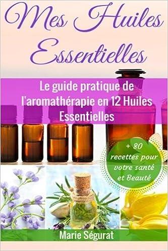 Mes Huiles Essentielles Le Guide Pratique De L