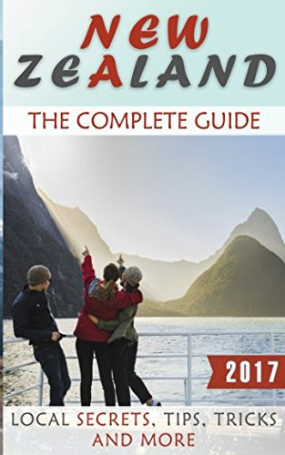 New Zealand: The Complete Guide - Local Secrets, Tips, Tricks and More