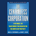 The Centerless Corporation: A New Model for Transforming Your Organization for Growth and Prosperity | Bruce A. Pasternack,Albert J. Viscio