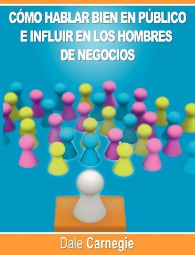 Como hablar bien en publico e influir en los hombres de negocios por Dale Carnegie autor de Como Ganar Amigos (Spanish Edition) [Dale Carnegie] (Tapa Blanda)