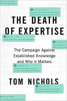 The Death of Expertise: The Campaign Against Established Knowledge and Why it Matters by [Nichols, Tom]