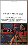 The Case of the Persevering Maltese: Collected Essays (American Literature (Dalkey Archive)), Harry Mathews, 1564782883