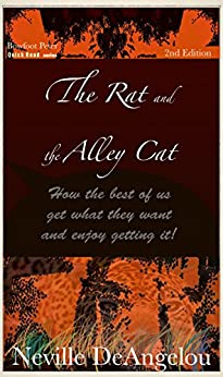 The Rat And The Alley Cat: How These Get What They Want & Enjoy The Getting Of It (Quick Read True Stories Book 7) by [DeAngelou, Neville]