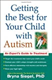 img - for Getting the Best for Your Child with Autism: An Expert's Guide to Treatment by Bryna Siegel Phd (2008-01-02) book / textbook / text book