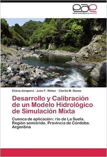 Desarrollo y Calibración de un Modelo Hidrológico de Simulación Mixta: Cuenca de aplicación: río de La Suela. Región semiárida. Provincia de Córdoba. Argentina
