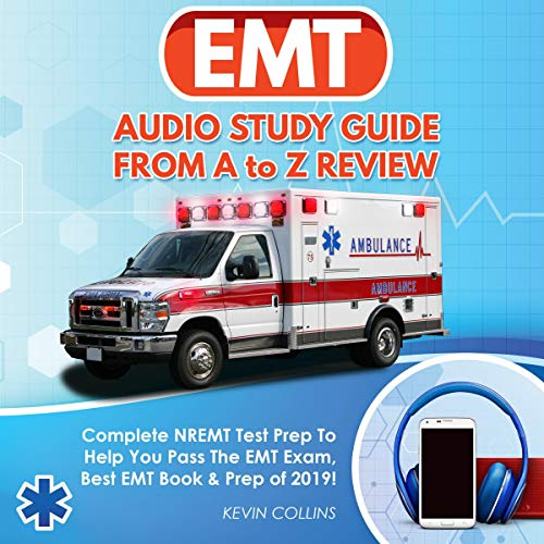 EMT Audio Study Guide From A to Z Review: Complete NREMT Test Prep to Help You Pass The EMT Exam, Best EMT Book & Prep of 2019! -  Kevin Kollins